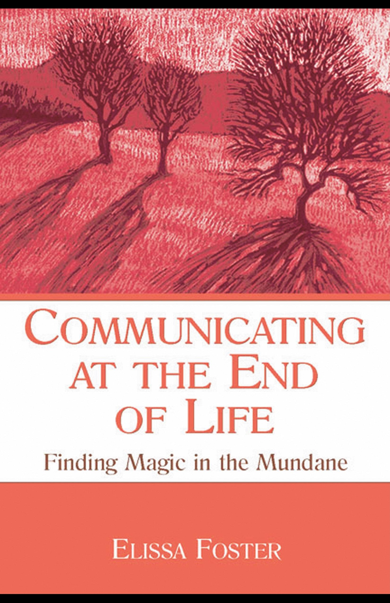 Communicating at the End of Life: Finding Magic in the Mundane EB9781410615459