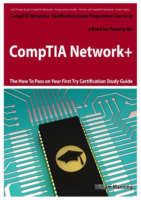 CompTIA Network+ Exam Preparation Course in a Book for Passing the CompTIA Network+ Certified Exam - The How To Pass on Your First Try Certification S EB9781743041079