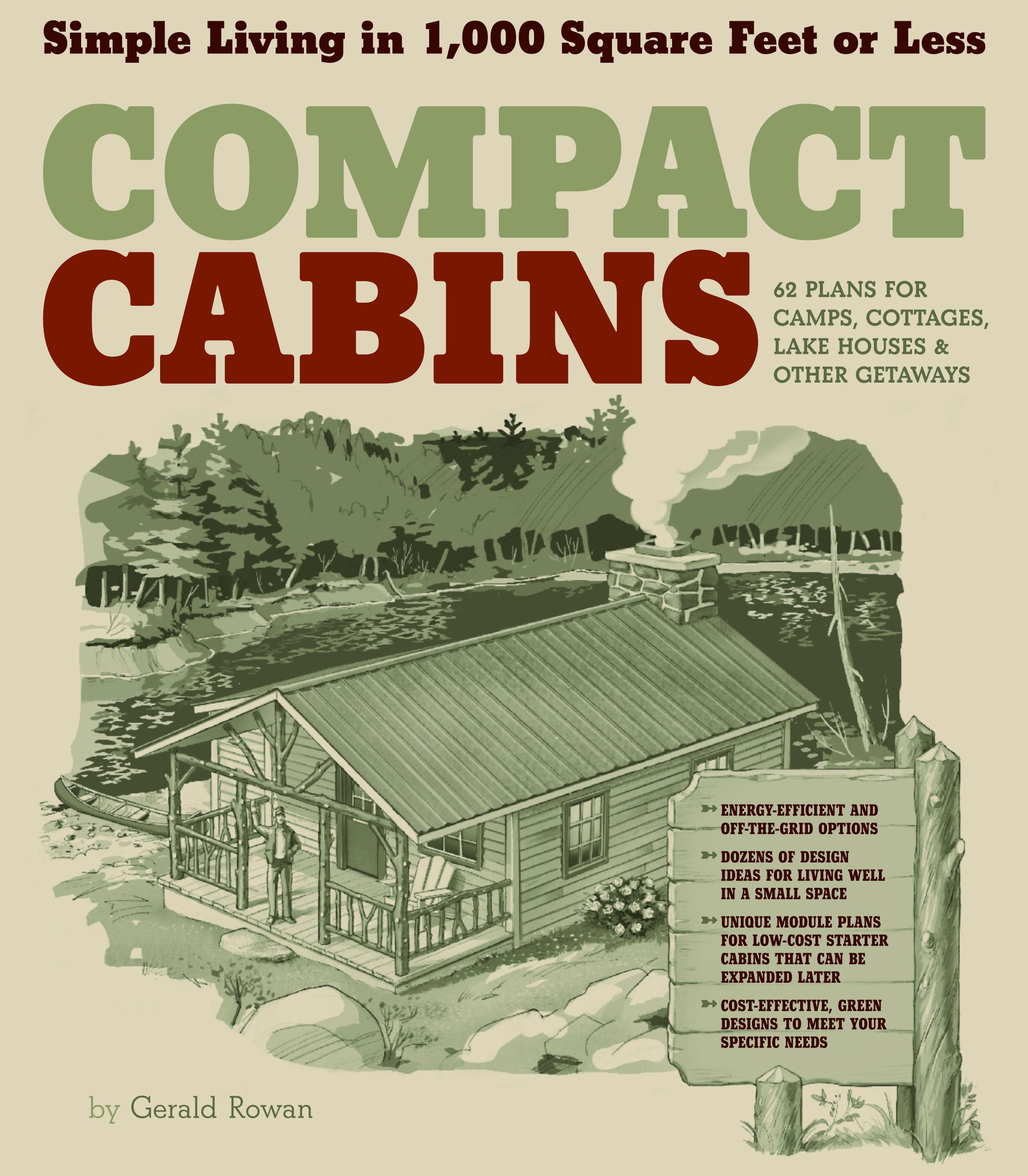 Compact Cabins: Simple Living in 1000 Sqaure Feet or Less; 62 Plans for Camps, Cottages, Lake Houses, and Other Getaways EB9781603422406