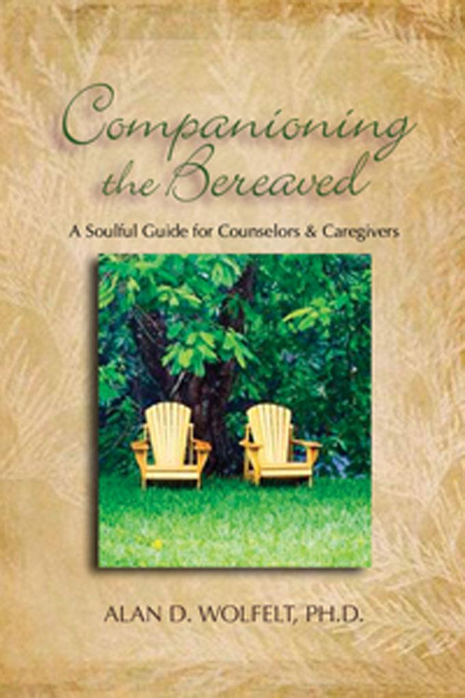Companioning the Bereaved: A Soulful Guide for Caregivers EB9781617220241