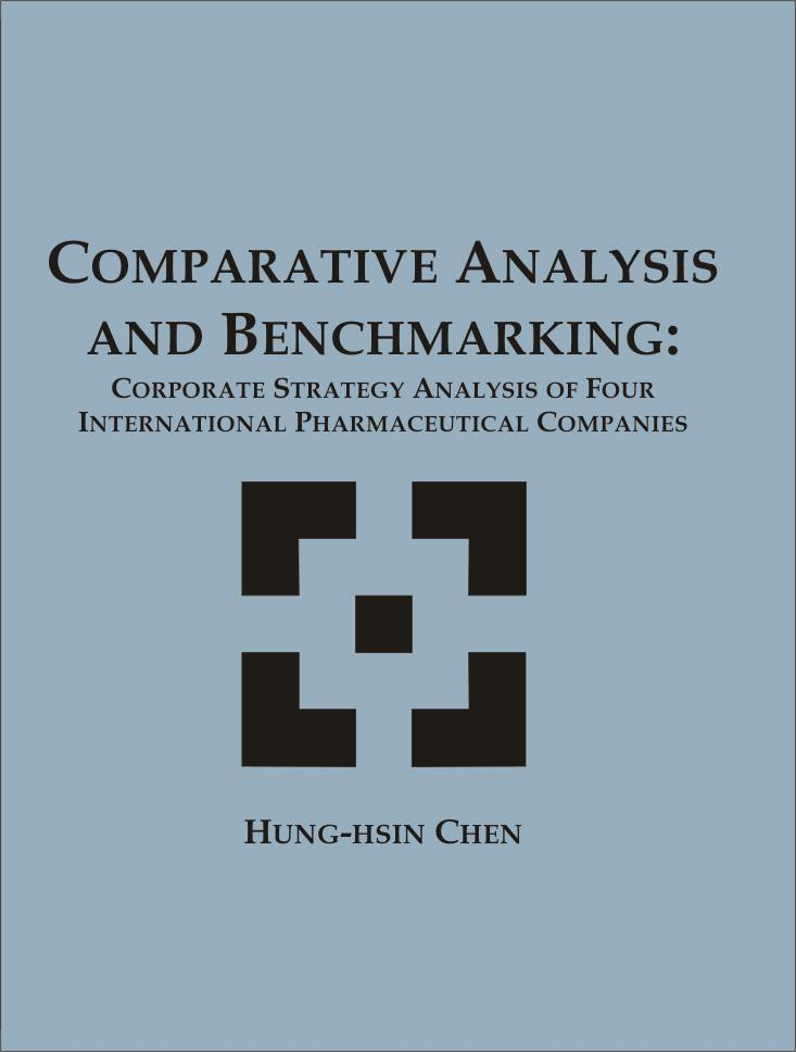 Comparative Analysis and Benchmarking: Corporate Strategy Analysis of Four International Pharmaceutical Companies EB9781599421896