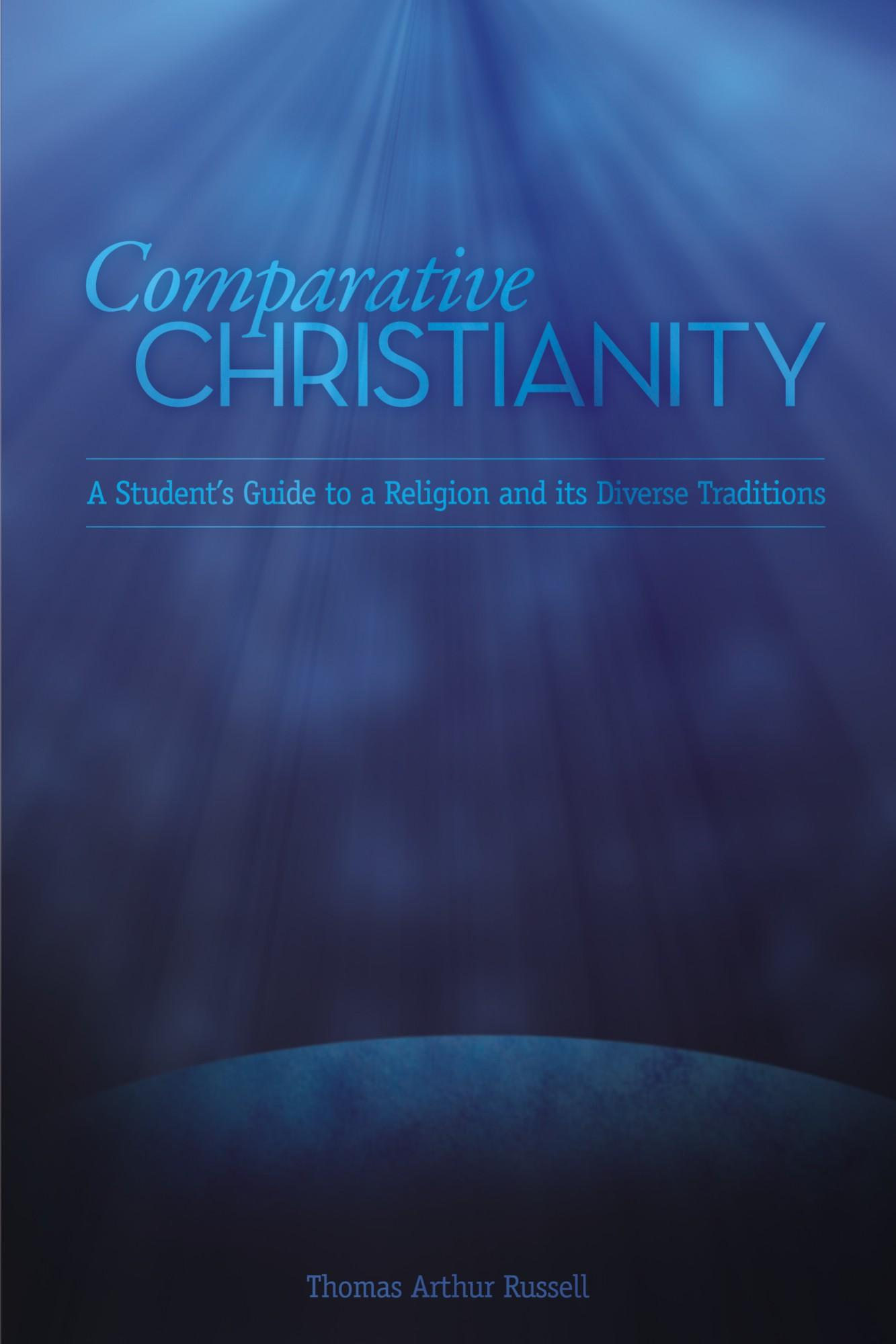 Comparative Christianity: A Student's Guide to a Religion and Its Diverse Traditions EB9781599428765