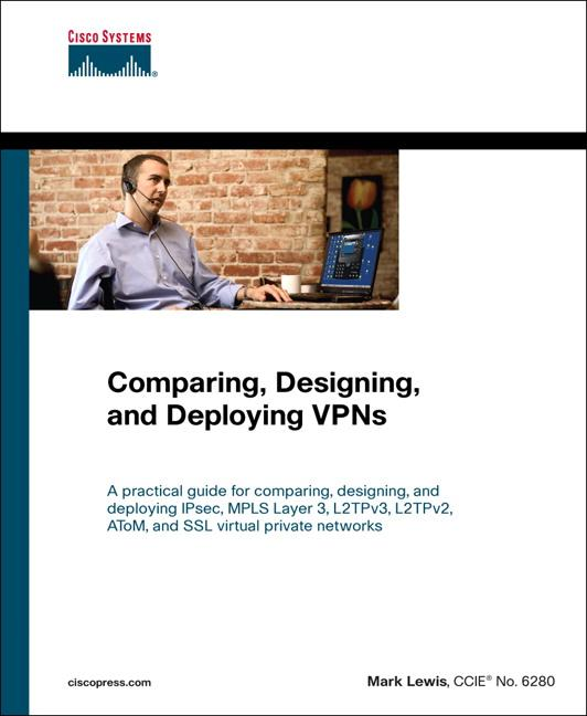 Comparing, Designing, and Deploying VPNs EB9781587054273