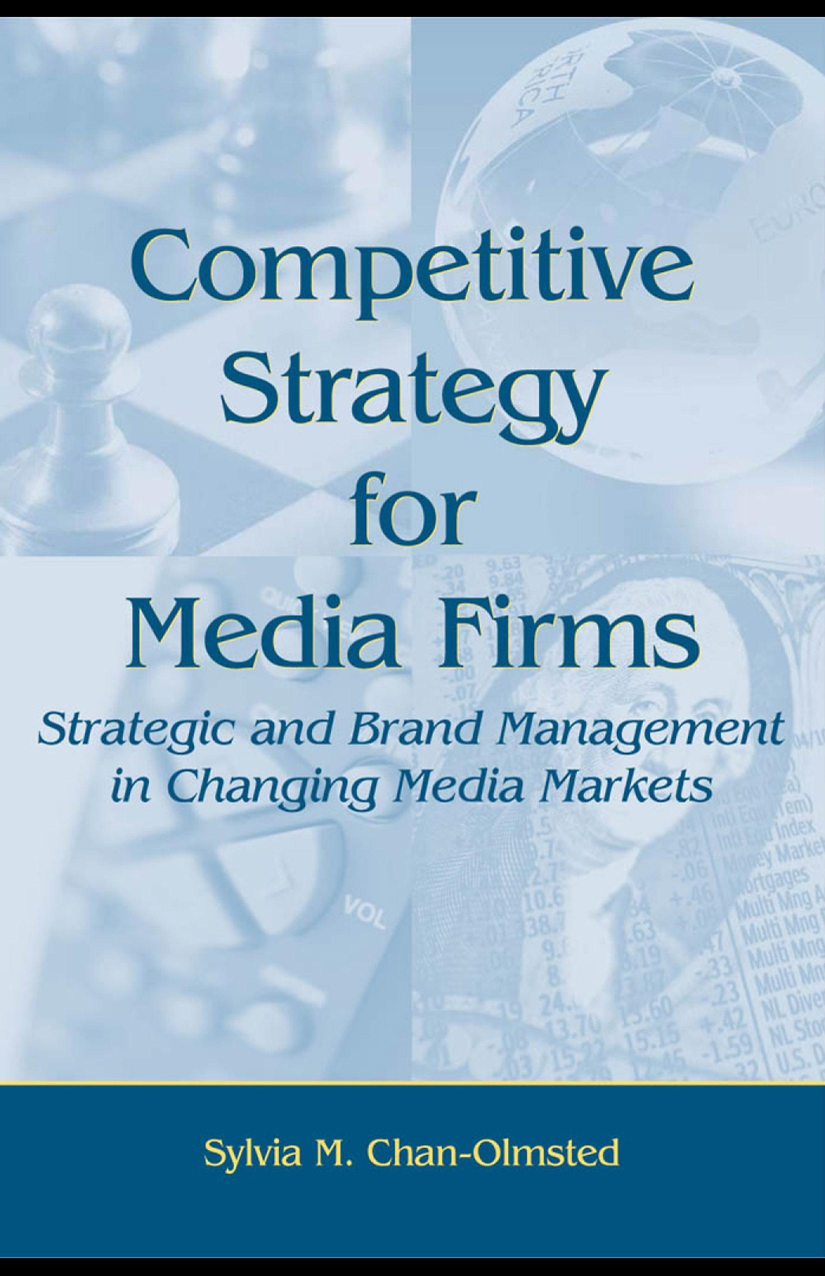 Competitive Strategy for Media Firms: Strategic and Brand Management in Changing Media Markets EB9781410617408