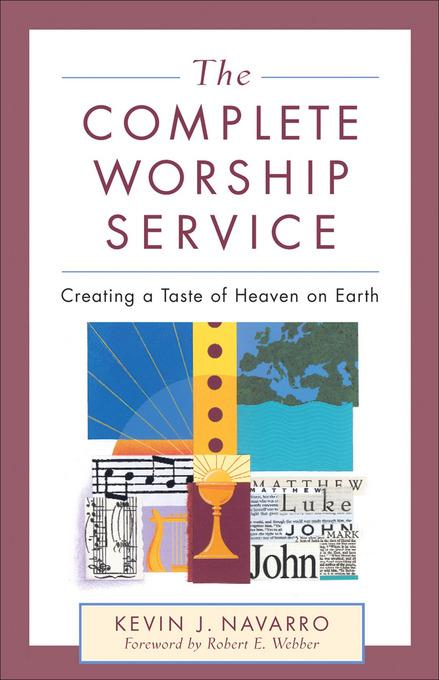Complete Worship Service, The: Creating a Taste of Heaven on Earth EB9781441203922
