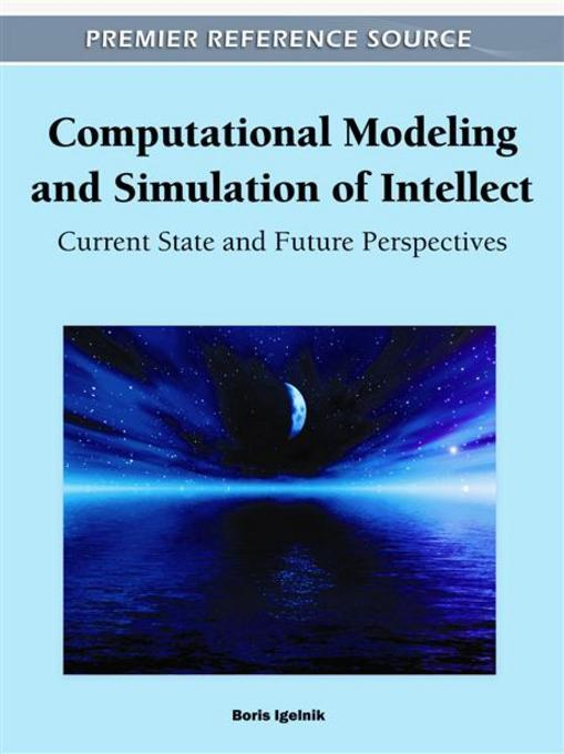 Computational Modeling and Simulation of Intellect: Current State and Future Perspectives EB9781609605520