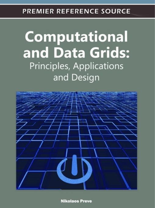 Computational and Data Grids: Principles, Applications and Design EB9781613501146