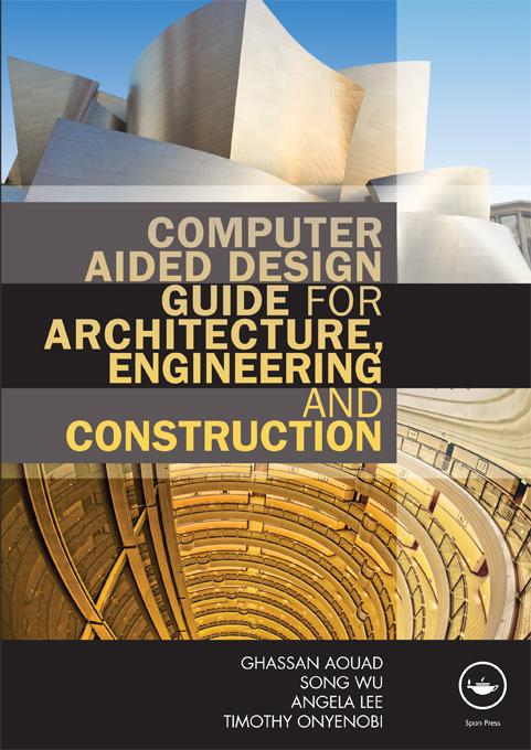 Computer Aided Design Guide for Architecture, Engineering and Construction EB9781134005987