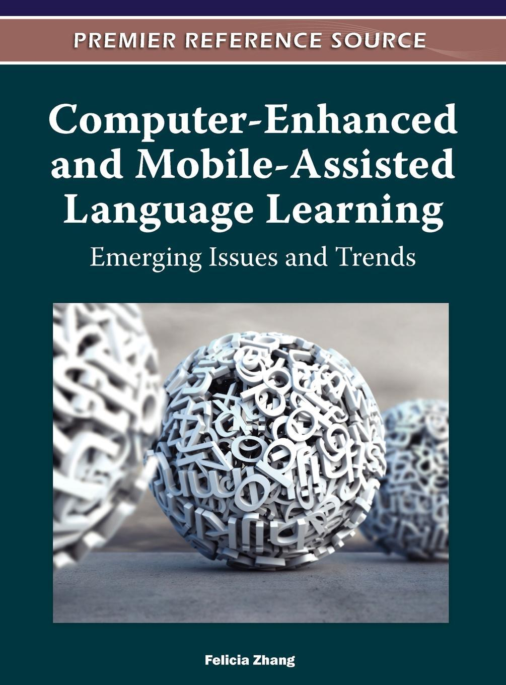 Computer-Enhanced and Mobile-Assisted Language Learning: Emerging Issues and Trends EB9781613500668