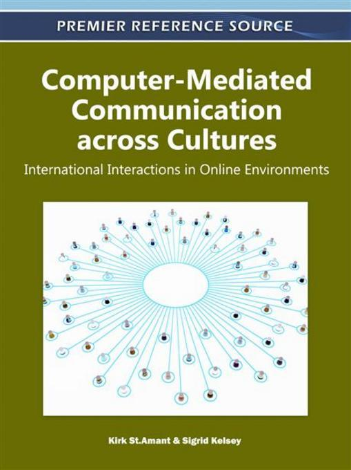 Computer-Mediated Communication across Cultures: International Interactions in Online Environments EB9781609608347