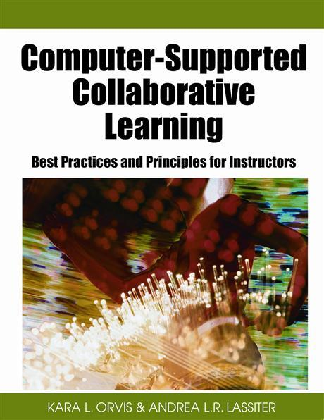 Computer-Supported Collaborative Learning: Best Practices and Principles for Instructors EB9781599047553