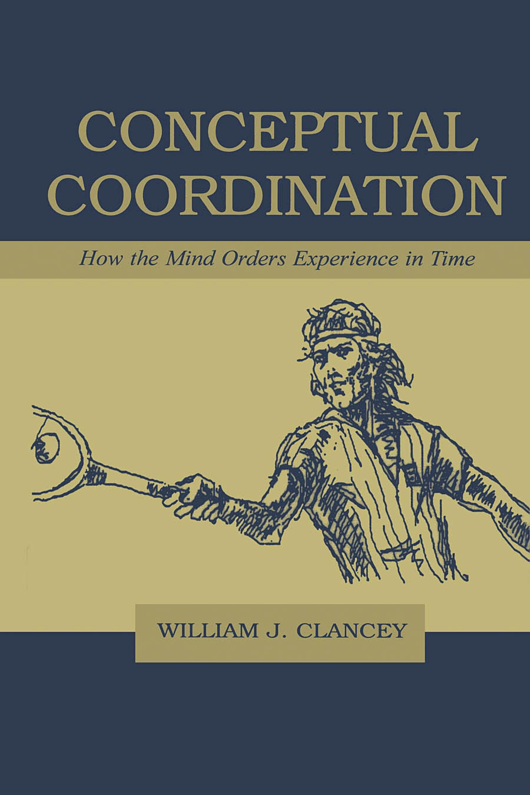 Conceptual Coordination: How the Mind Orders Experience in Time EB9781410603609