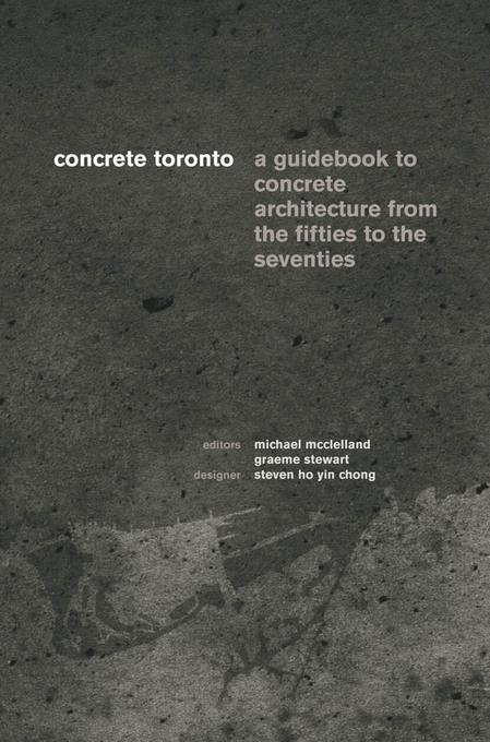 Concrete Toronto: A Guide to Concrete Architecture from the Fifties to the Seventies EB9781770560314