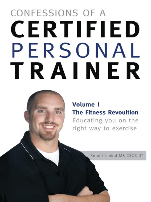 Confessions of a Certified Personal Trainer: Volume I The Fitness Revolution Educating You On The Right Way to Exercise EB9781426972683