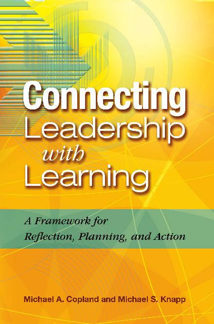Connecting Leadership with Learning: A Framework for Reflection, Planning, and Action EB9781416605270