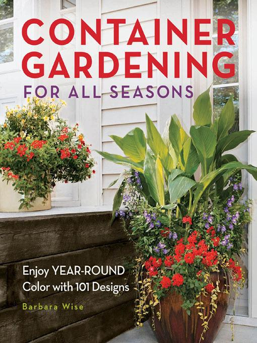 Container Gardening for All Seasons: Enjoy Year-Round Color with 101 Designs EB9781610582780