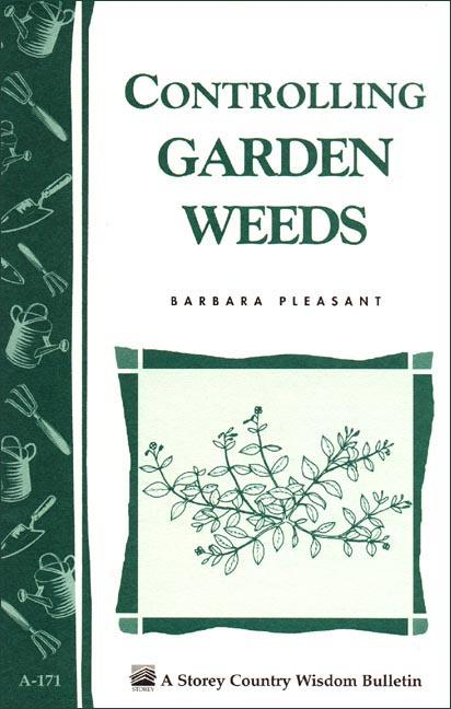 Controlling Garden Weeds: Storey's Country Wisdom Bulletin A-171 EB9781603423021