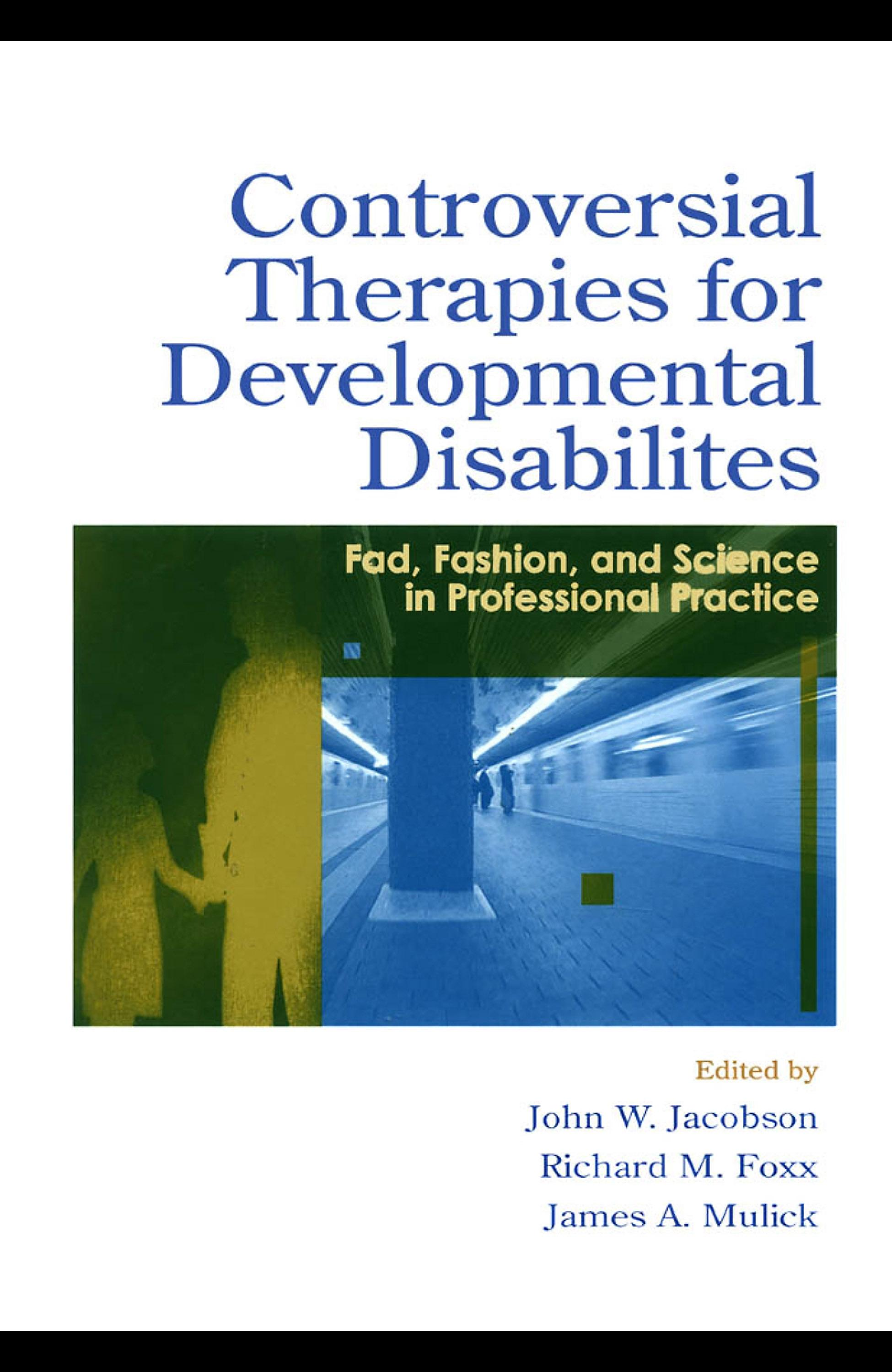 Controversial Therapies for Developmental Disabilities: Fad, Fashion, and Science in Professional Practice EB9781410611918