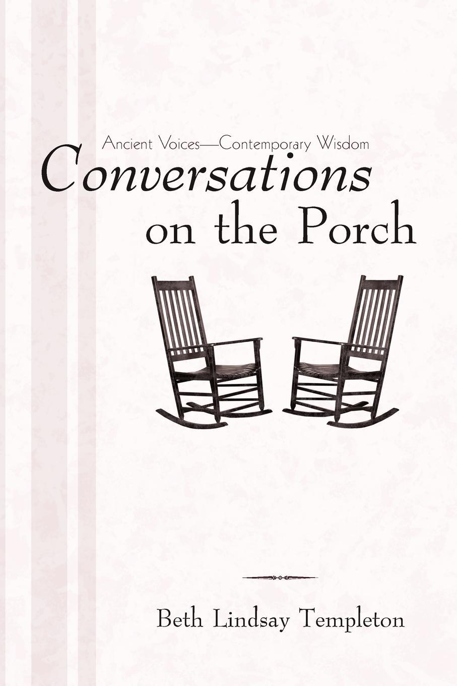 Conversations on the Porch: Ancient Voices-Contemporary Wisdom EB9781462054749