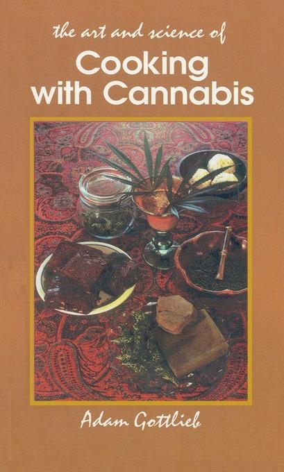 Cooking with Cannabis: The Most Effective Methods of Preparing Food and Drink with Marijuana, Hashish, and Hash Oil Third E EB9781579510923