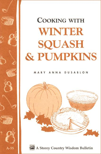 Cooking with Winter Squash & Pumpkins: Storey's Country Wisdom Bulletin A-55 EB9781603424110