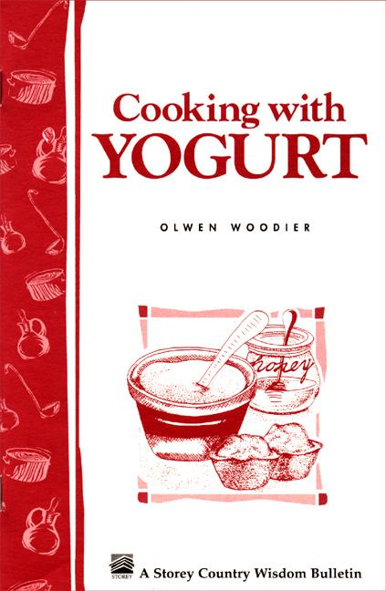 Cooking with Yogurt: Storey's Country Wisdom Bulletin A-86 EB9781603424271