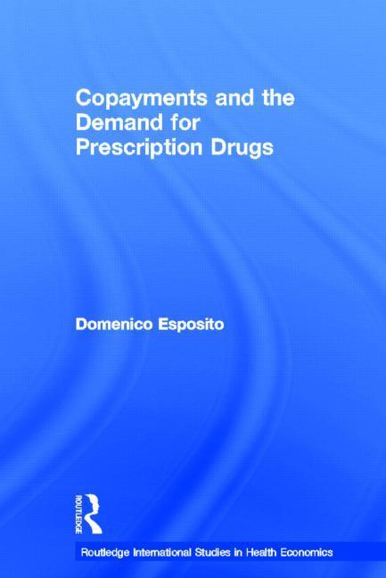 Copayments and the Demand for Prescription Drugs EB9781135992125