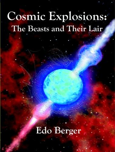 Cosmic Explosions: The Beasts and Their Lair EB9781599422336