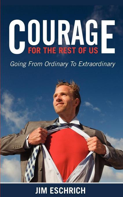 Courage For the Rest of Us EB9781614481997