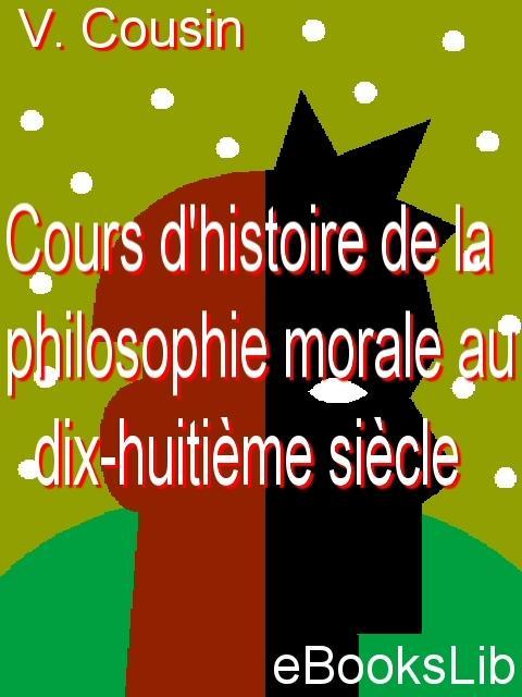 Cours d'histoire de la philosophie morale au dix-huiti?me si?cle... EB9781554494354