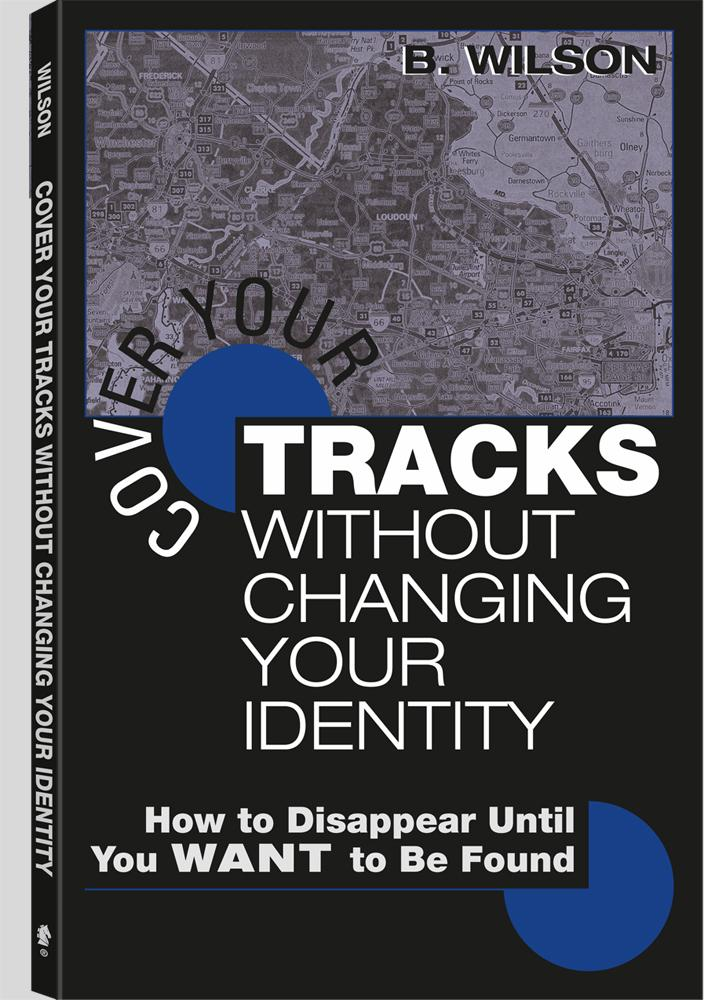 Cover Your Tracks Without Changing Your Identity: How to Disappear Until You WANT to Be Found EB9781581609295