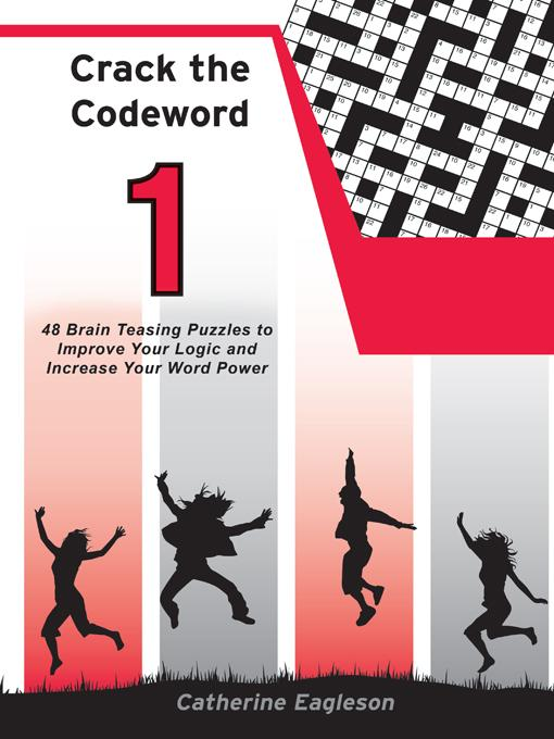 Crack the Codeword 1: 48 Brain Teasing Puzzles to Improve Your Logic and Increase Your Word Power EB9781452504445