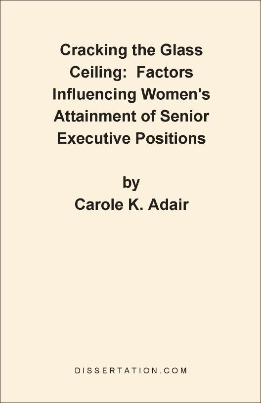 Cracking the Glass Ceiling:  Factors Influencing Women's Attainment of Senior Executive Positions EB9781599420646