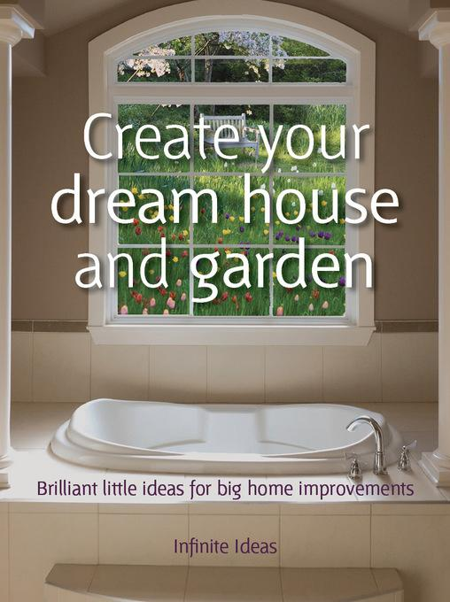 Create your dream house and garden: 52 brilliant little ideas for big home improvements EB9781908864529