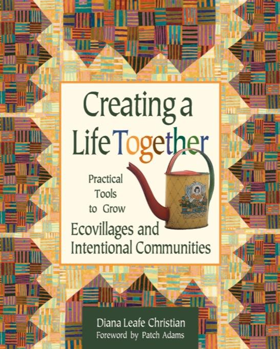 Creating a Life Together: Practical Tools to Grow Ecovillages and Intentional Communities EB9781550923162