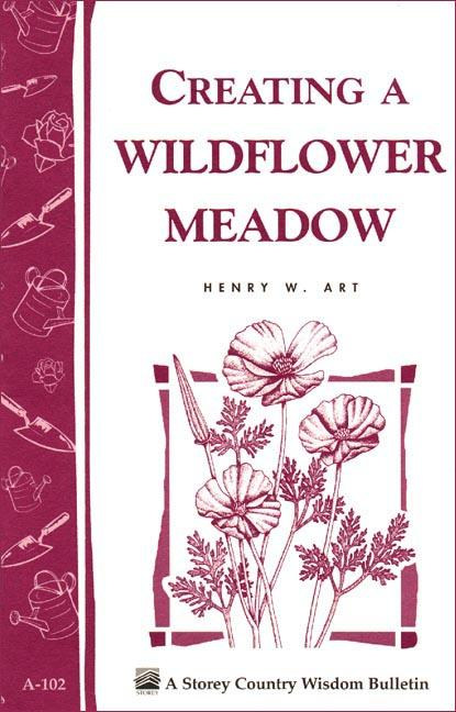 Creating a Wildflower Meadow: Storey's Country Wisdom Bulletin A-102 EB9781603422536