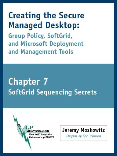 Creating the Secure Managed Desktop: Chapter 7: SoftGrid Sequencing Secrets EB9781605858159