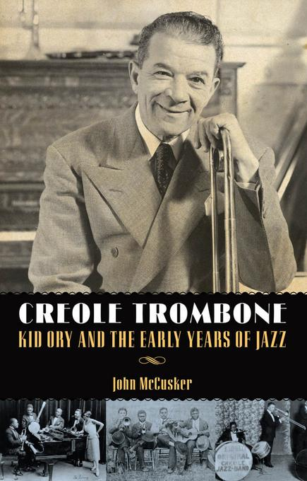 Creole Trombone: Kid Ory and the Early Years of Jazz EB9781617036279