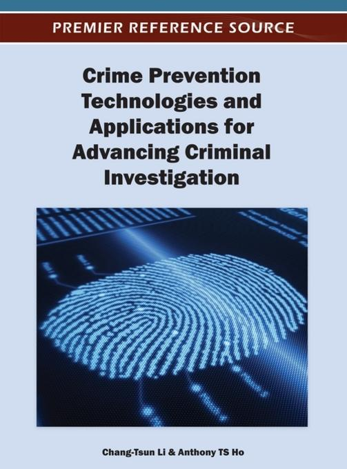 Crime Prevention Technologies and Applications for Advancing Criminal Investigation EB9781466617599
