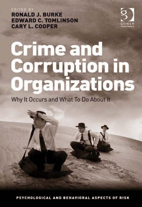 Crime and Corruption in Organizations: Why It Occurs and What To Do About It EB9781409460282