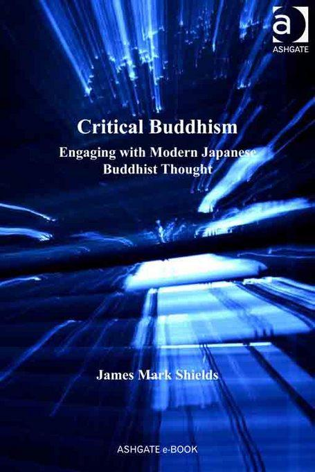 Critical Buddhism: Engaging with Modern Japanese Buddhist Thought EB9781409418009