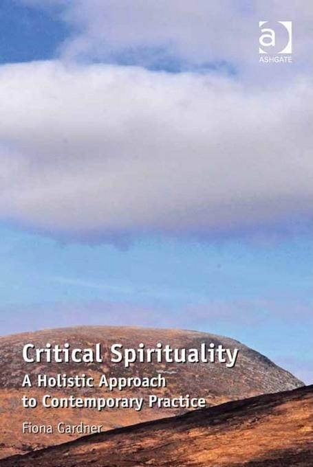 Critical Spirituality: A Holistic Approach to Contemporary Practice EB9781409427957