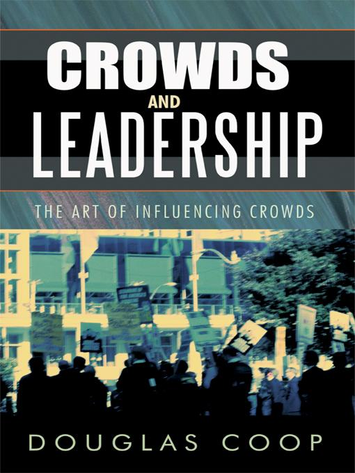 Crowds and Leadership: The Art of Influencing Crowds EB9781426936920