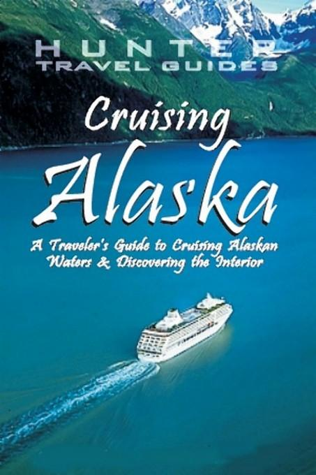 Cruising Alaska: A Guide to the Ships & Ports of Call 7th ed.: A Guide to the Ships & Ports of Call 7th ed. EB9781588436979