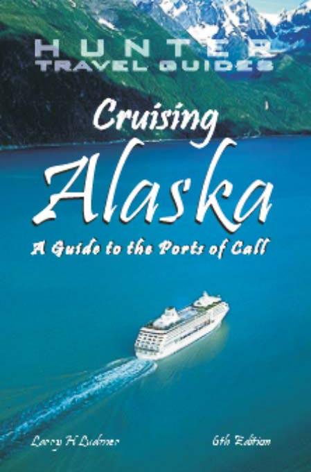 Cruising Alaska: A Guide to the Ports of Call, 5th Edition