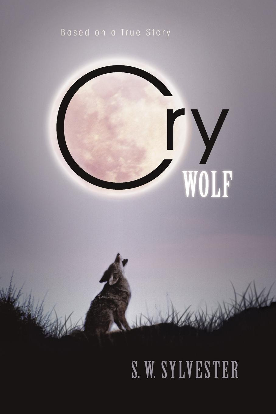 Cry Wolf: Based on a True Story EB9781462063987