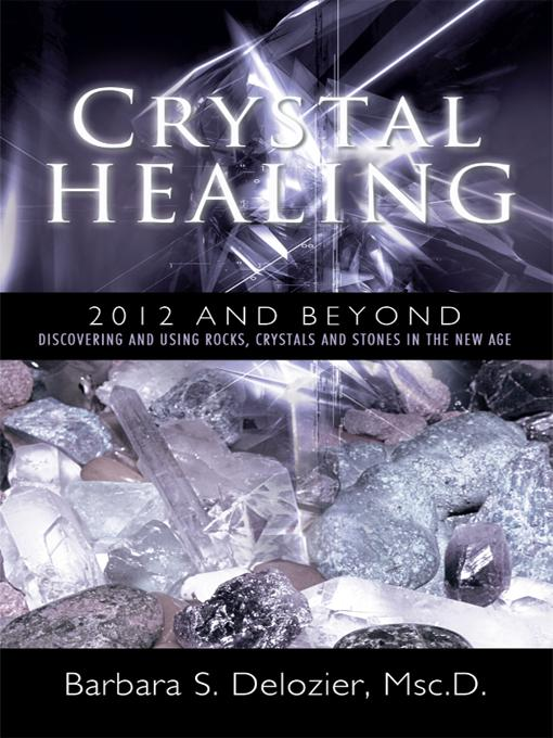 Crystal Healing: 2012 and Beyond Discovering and Using Rocks, Crystals and Stones in the New Age EB9781452532936