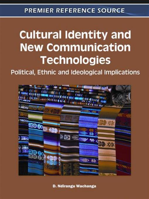 Cultural Identity and New Communication Technologies: Political, Ethnic and Ideological Implications EB9781609605926