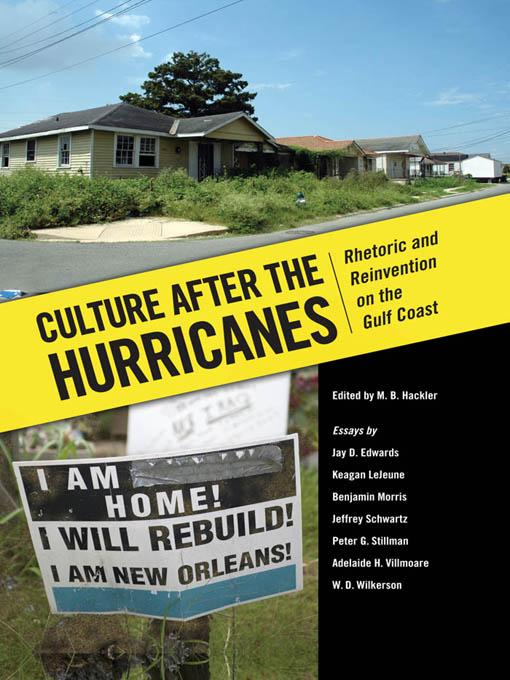 Culture after the Hurricanes: Rhetoric and Reinvention on the Gulf Coast EB9781604734911