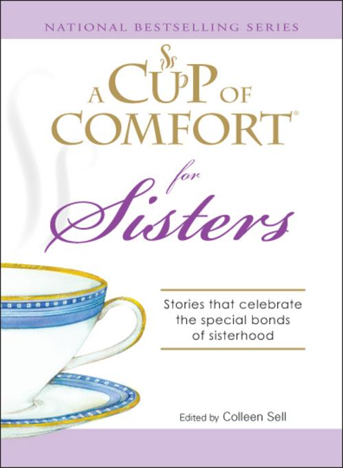 Cup of Comfort for Sisters: Stories that celebrate the special bonds of sisterhood EB9781605503929